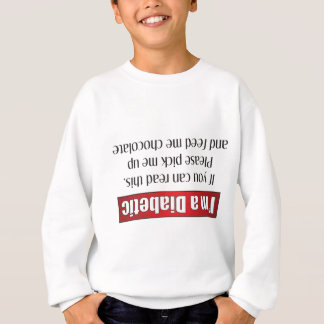 I'm a Diabetic - If you can read this... Sweatshirt