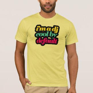 I'm a DJ Cool By Default T-Shirt