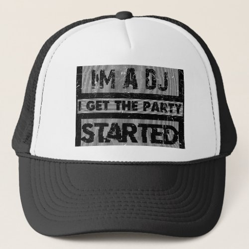 I'm a dj i get the party started trucker hat