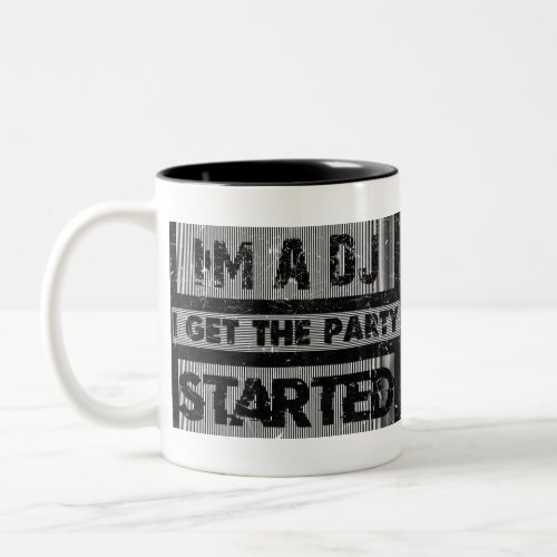 I'm a dj i get the party started Two-Tone coffee mug