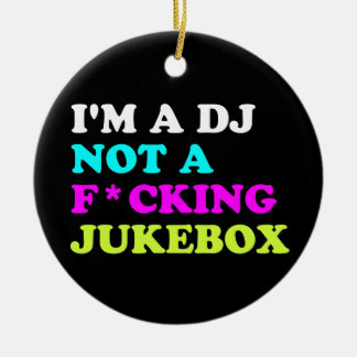 I'm a DJ not a jukebox Ceramic Ornament