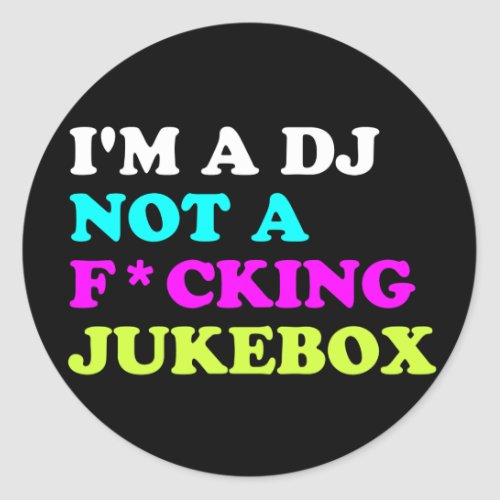I'm a DJ not a jukebox Round Sticker | Ibiza House