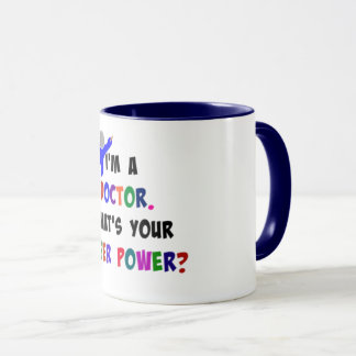 I'm a Doctor. What's Your Super Power? Mug