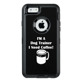 I'M A Dog Trainer, I Need Coffee! OtterBox iPhone 6/6s Case