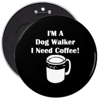 I'M A Dog Walker, I Need Coffee! Pinback Button