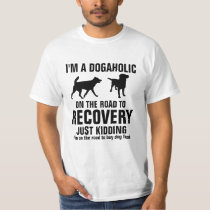 I'm a Dogaholic on the road to recovery T-Shirt