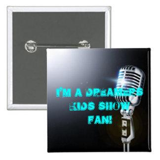 I'm a Dreamers Kids Show FAN! Pinback Button