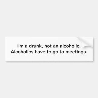 I'm a drunk - bumper sticker