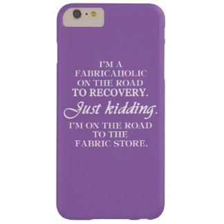 I'M A FABRICAHOLIC BARELY THERE iPhone 6 PLUS CASE