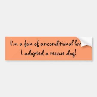 I'm a fan of unconditional love...I adopted a r... Car Bumper Sticker