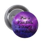 I'm a fangirl,I don't do calm. Pinback Button
