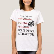 i'm a farme farma i can drive a tractor farm truck T-Shirt