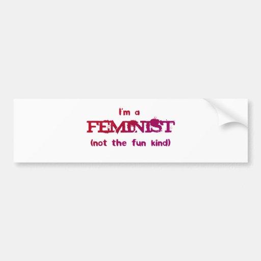 I'm a Feminist... not the fun kind! Bumper Stickers