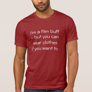 I'M A FILM BUFF HUMOROUS SHIRTS TEES