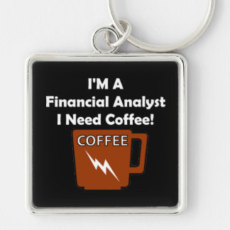 I'M A Financial Analyst, I Need Coffee! Keychain
