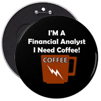 I'M A Financial Analyst, I Need Coffee! Pinback Button