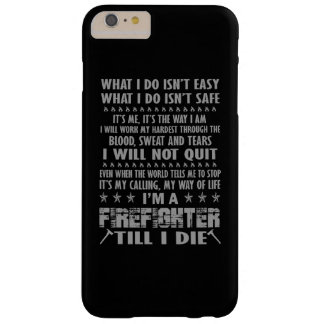 Im A Firefighter till I die Barely There iPhone 6 Plus Case