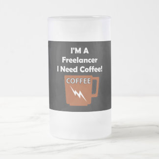 I'M A Freelancer, I Need Coffee! Frosted Glass Beer Mug