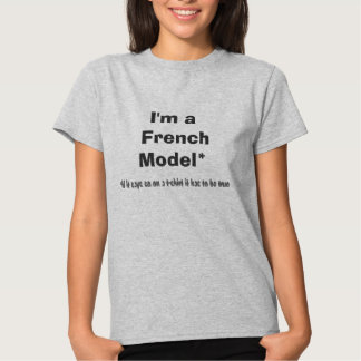 I'm a  French Model* *If it says so on a t-shirt-- Shirt