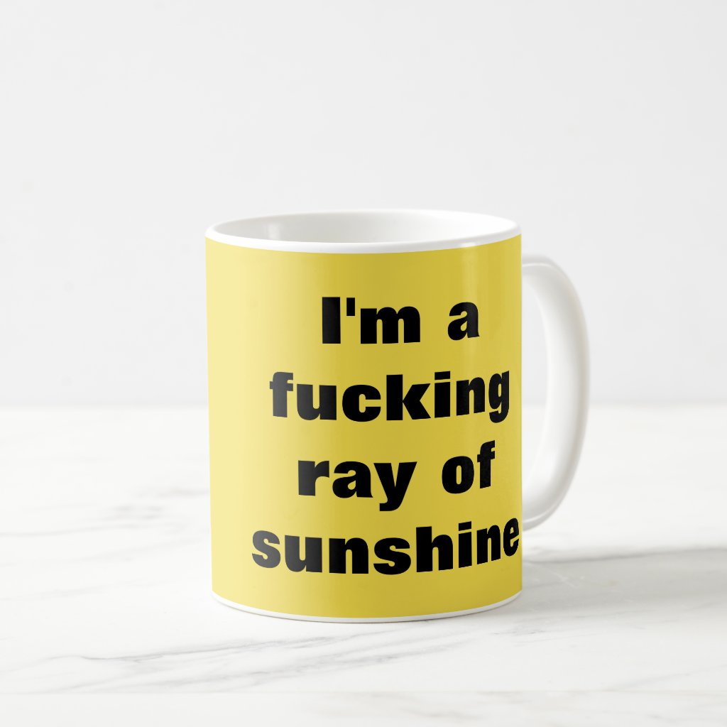 I'm a fucking ray of sunshine coffee mug