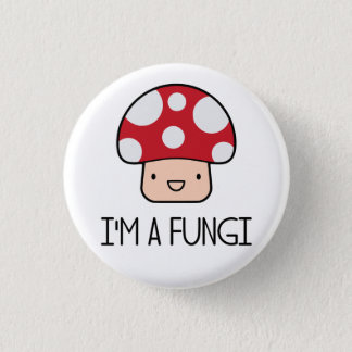 I'm a Fungi Fun Guy Mushroom Button