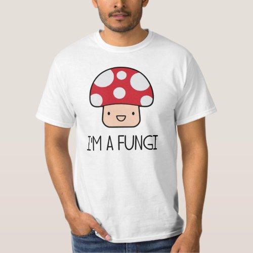 Im a Fungi Fun Guy Mushroom T_Shirt