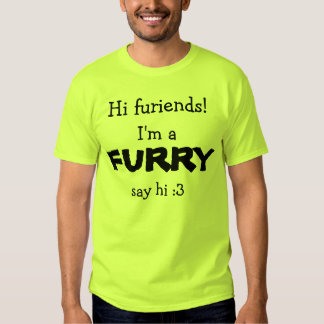 I'm a furry and proud of it! shirts