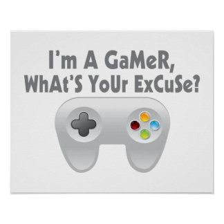 I'm A Gamer What's Your Excuse Poster