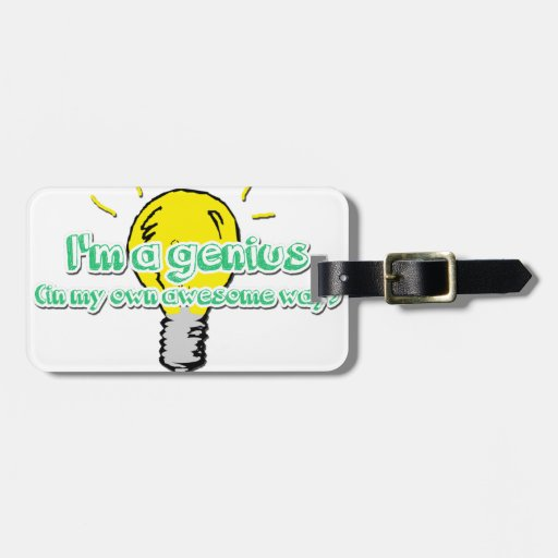 I'm a Genius (In my Own Awesome Way) Luggage Tag