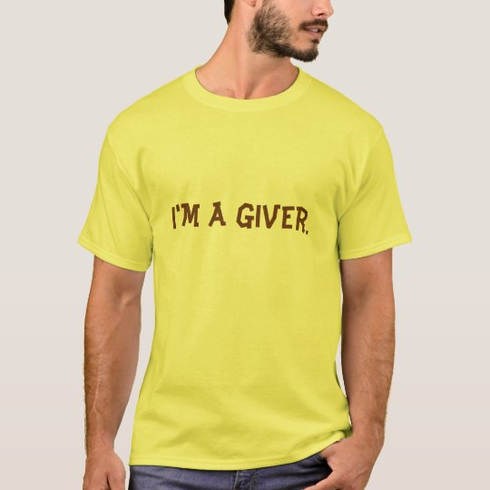 I'm a giver. T-Shirt