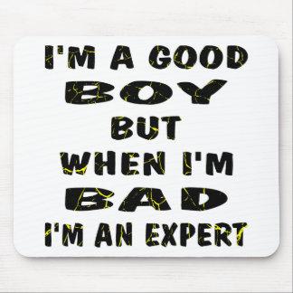 I'm A Good Boy But When I'm Bad I'm An Expert Mouse Pad