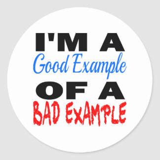 I'm A Good Example Of A Bad Example Classic Round Sticker