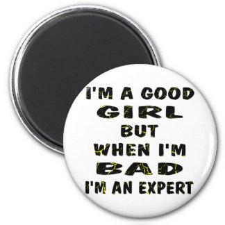 I'm A Good Girl But When I'm Bad I'm An Expert Magnet