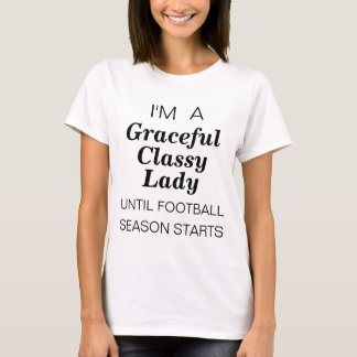I'm a graceful lady until football season starts T-Shirt