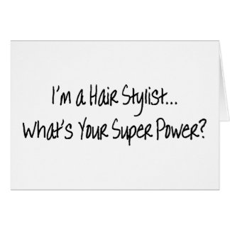 Im A Hair Stylist Whats Your Super Power Card