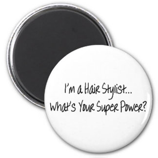 Im A Hair Stylist Whats Your Super Power 2 Inch Round Magnet
