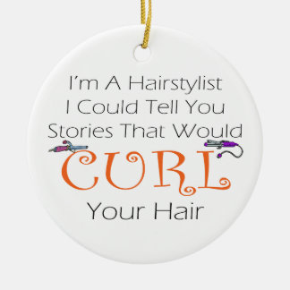 I'm A Haistylist I Could Tell You Stories.... Ceramic Ornament