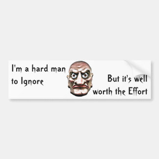I'm a hard man to Ignore, Bumper Sticker