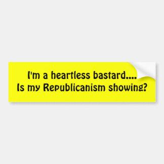 I'm a heartless bastard....Is my Republicanism Car Bumper Sticker