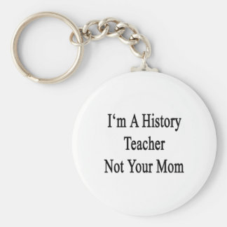 I'm A History Teacher Not Your Mom Basic Round Button Keychain