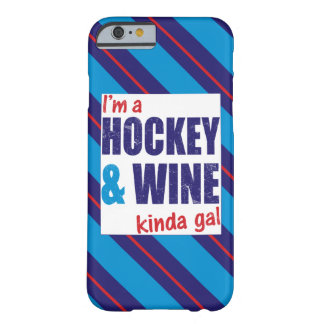 I'm A Hockey & Wine Kinda Gal Barely There iPhone 6 Case
