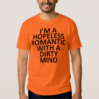 i'm a hopeless romantic with a dirty mind tshirts