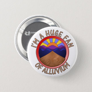 I'm a Huge Fan of Alluvium Geology Pun Button