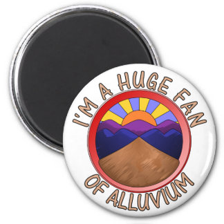 I'm a Huge Fan of Alluvium Geology Pun Magnet