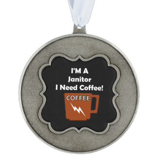 I'M A Janitor, I Need Coffee! Pewter Ornament