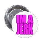 IM A JERK jerkin jerking jerk dance Pin