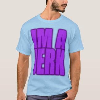 IM A JERK jerkin jerking jerk dance T-Shirt