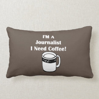 I'M A Journalist, I Need Coffee! Lumbar Pillow
