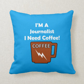 I'M A Journalist, I Need Coffee! Throw Pillow