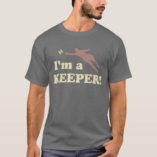 Im a Keeper Soccer Goalie T_Shirt